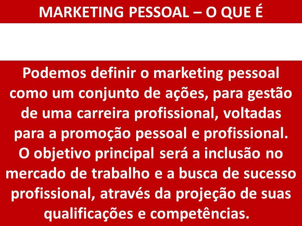 Podemos definir o marketing pessoal como um conjunto de ações, para gestão de uma carreira profissional, voltadas para a promoção pessoal e profission