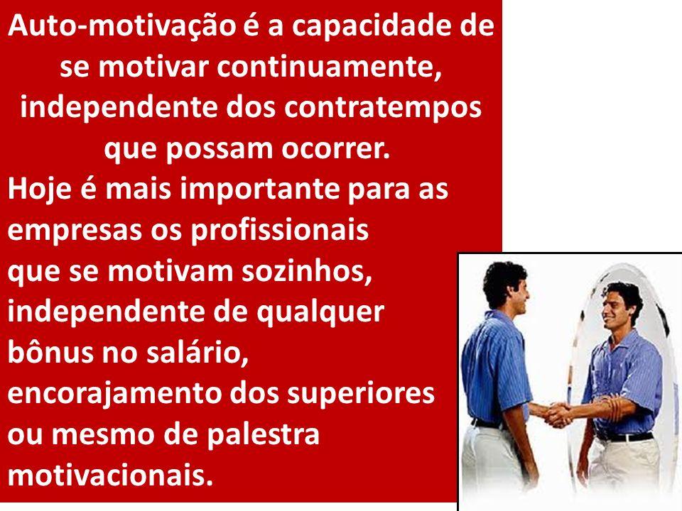 Auto-motivação é a capacidade de se motivar continuamente, independente dos contratempos que possam ocorrer. Hoje é mais importante para as empresas o