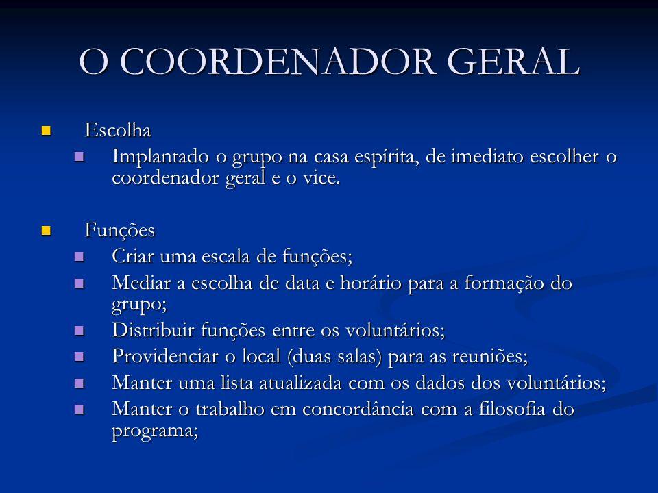 O COORDENADOR GERAL Escolha Escolha Implantado o grupo na casa espírita, de imediato escolher o coordenador geral e o vice. Implantado o grupo na casa