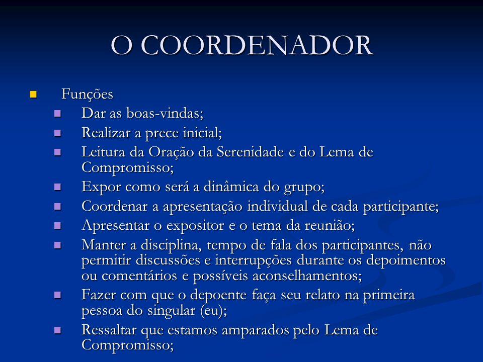 O COORDENADOR Funções Funções Dar as boas-vindas; Dar as boas-vindas; Realizar a prece inicial; Realizar a prece inicial; Leitura da Oração da Serenid