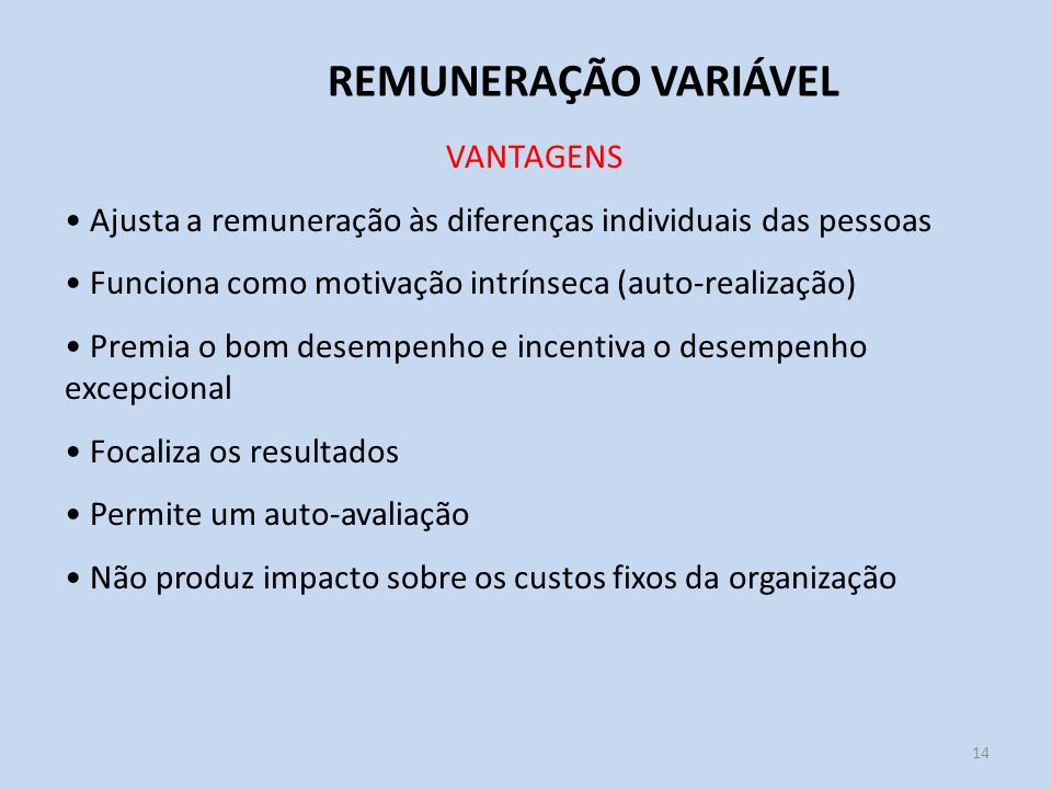 14 REMUNERAÇÃO VARIÁVEL VANTAGENS Ajusta a remuneração às diferenças individuais das pessoas Funciona como motivação intrínseca (auto-realização) Prem