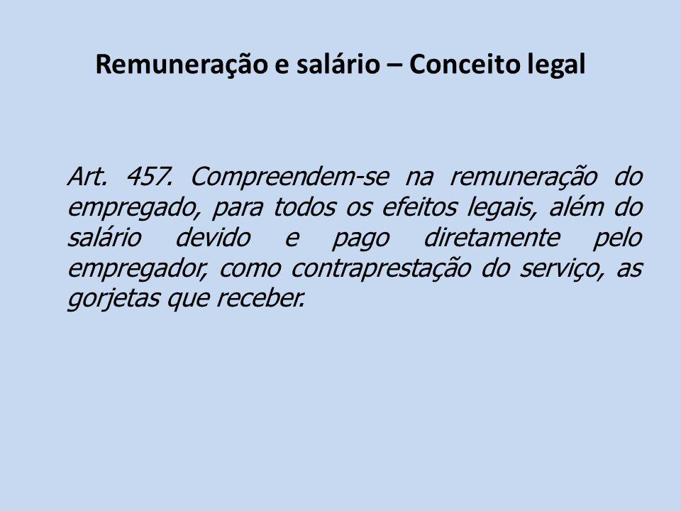 Remuneração e salário – Conceito legal Art. 457. Compreendem-se na remuneração do empregado, para todos os efeitos legais, além do salário devido e pa