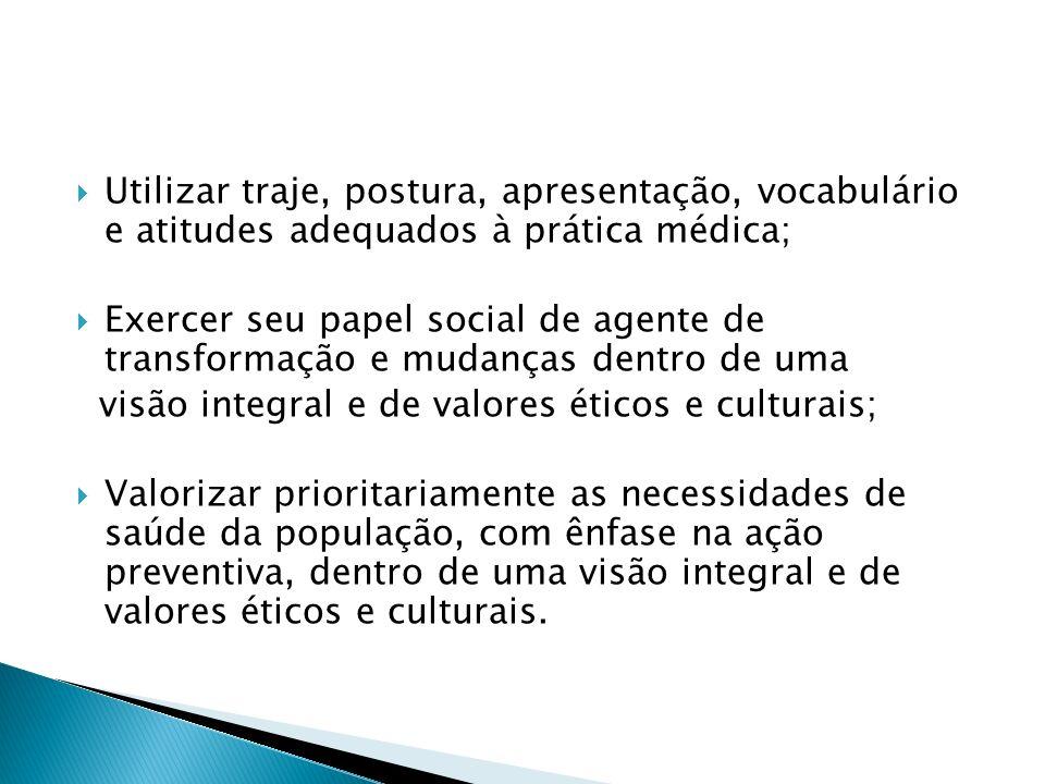 Utilizar traje, postura, apresentação, vocabulário e atitudes adequados à prática médica; Exercer seu papel social de agente de transformação e mudanç