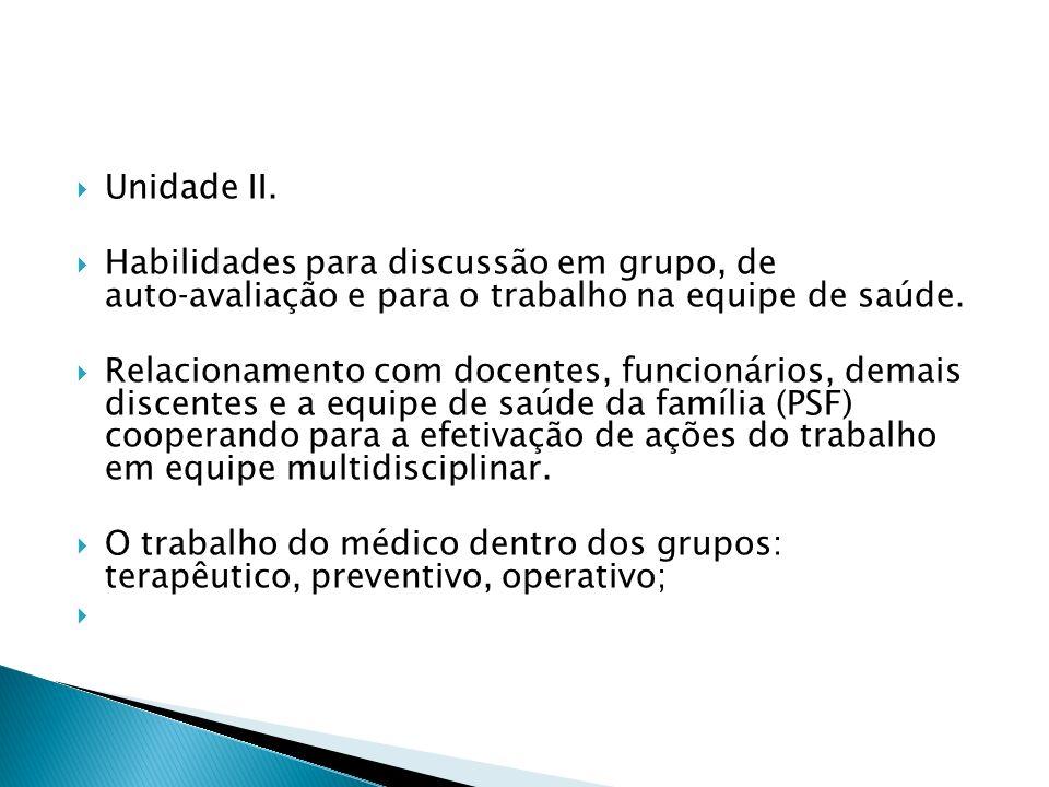 Unidade II. Habilidades para discussão em grupo, de autoavaliação e para o trabalho na equipe de saúde. Relacionamento com docentes, funcionários, dem