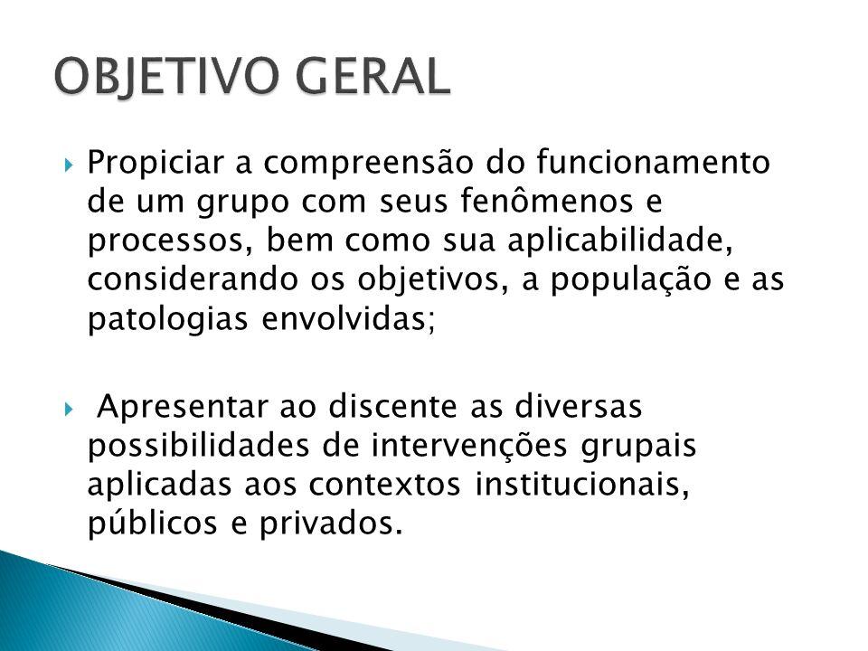 Propiciar a compreensão do funcionamento de um grupo com seus fenômenos e processos, bem como sua aplicabilidade, considerando os objetivos, a populaç