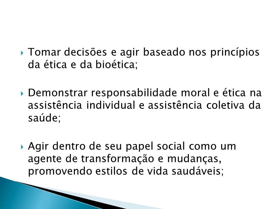 Tomar decisões e agir baseado nos princípios da ética e da bioética; Demonstrar responsabilidade moral e ética na assistência individual e assistência