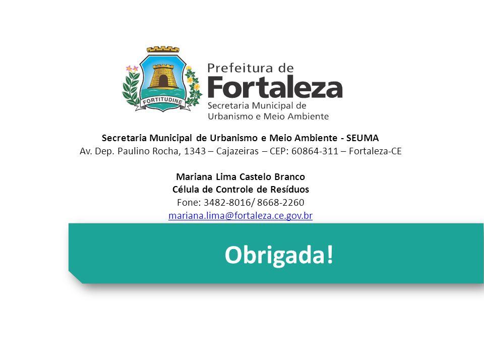 Obrigada! Secretaria Municipal de Urbanismo e Meio Ambiente - SEUMA Av. Dep. Paulino Rocha, 1343 – Cajazeiras – CEP: 60864-311 – Fortaleza-CE Mariana
