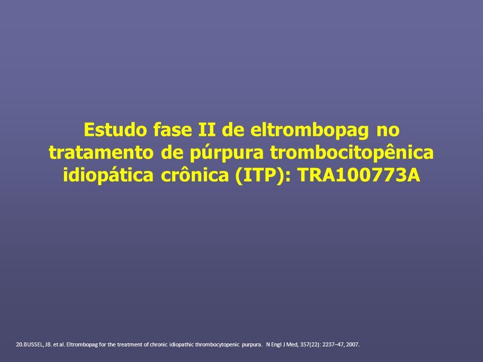 Estudo fase II de eltrombopag no tratamento de púrpura trombocitopênica idiopática crônica (ITP): TRA100773A 20.BUSSEL, JB. et al. Eltrombopag for the