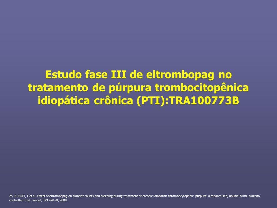 Estudo fase III de eltrombopag no tratamento de púrpura trombocitopênica idiopática crônica (PTI):TRA100773B 25. BUSSEL, J. et al. Effect of eltrombop