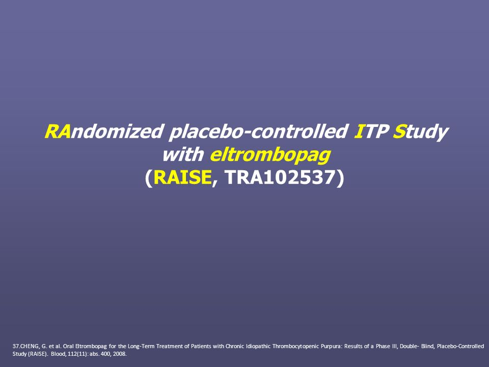 RAndomized placebo-controlled ITP Study with eltrombopag (RAISE, TRA102537) 37.CHENG, G. et al. Oral Eltrombopag for the Long-Term Treatment of Patien