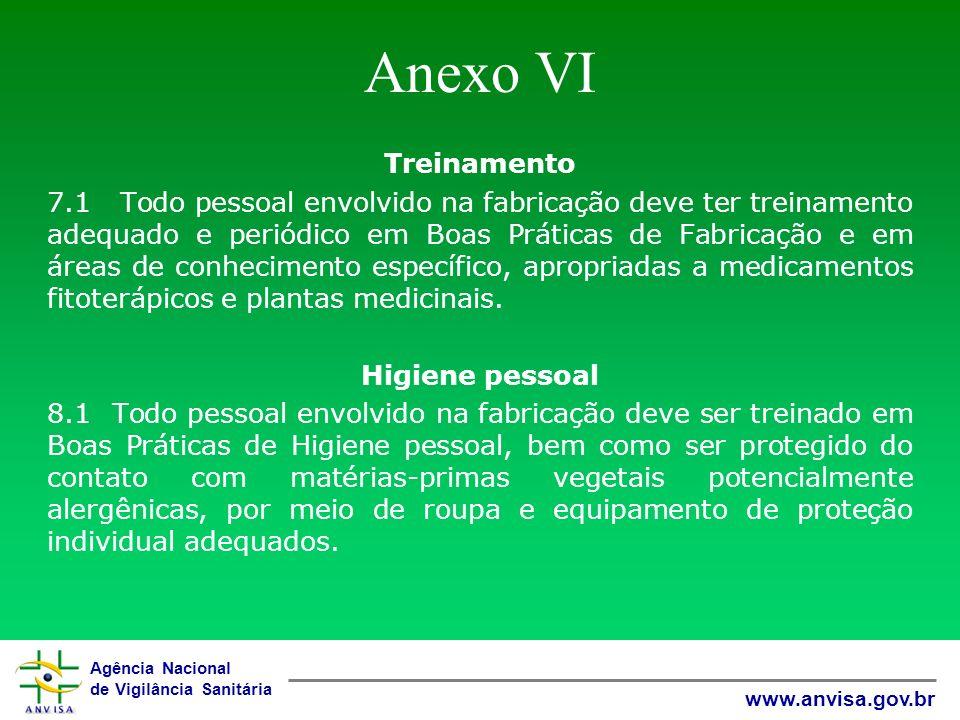 Agência Nacional de Vigilância Sanitária www.anvisa.gov.br Anexo VI Treinamento 7.1 Todo pessoal envolvido na fabricação deve ter treinamento adequado