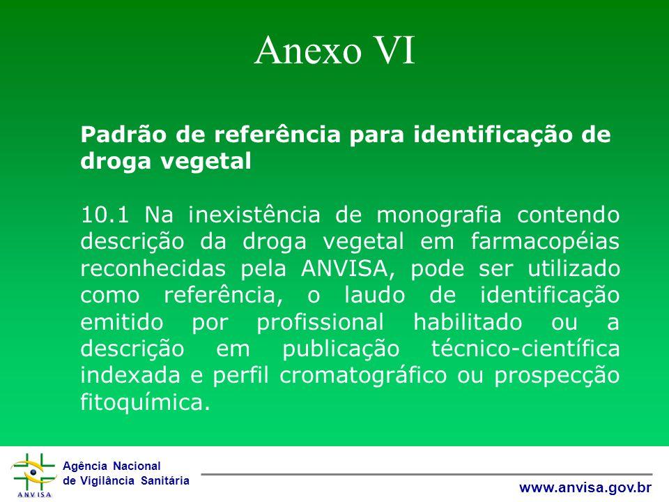 Agência Nacional de Vigilância Sanitária www.anvisa.gov.br Anexo VI Padrão de referência para identificação de droga vegetal 10.1 Na inexistência de m