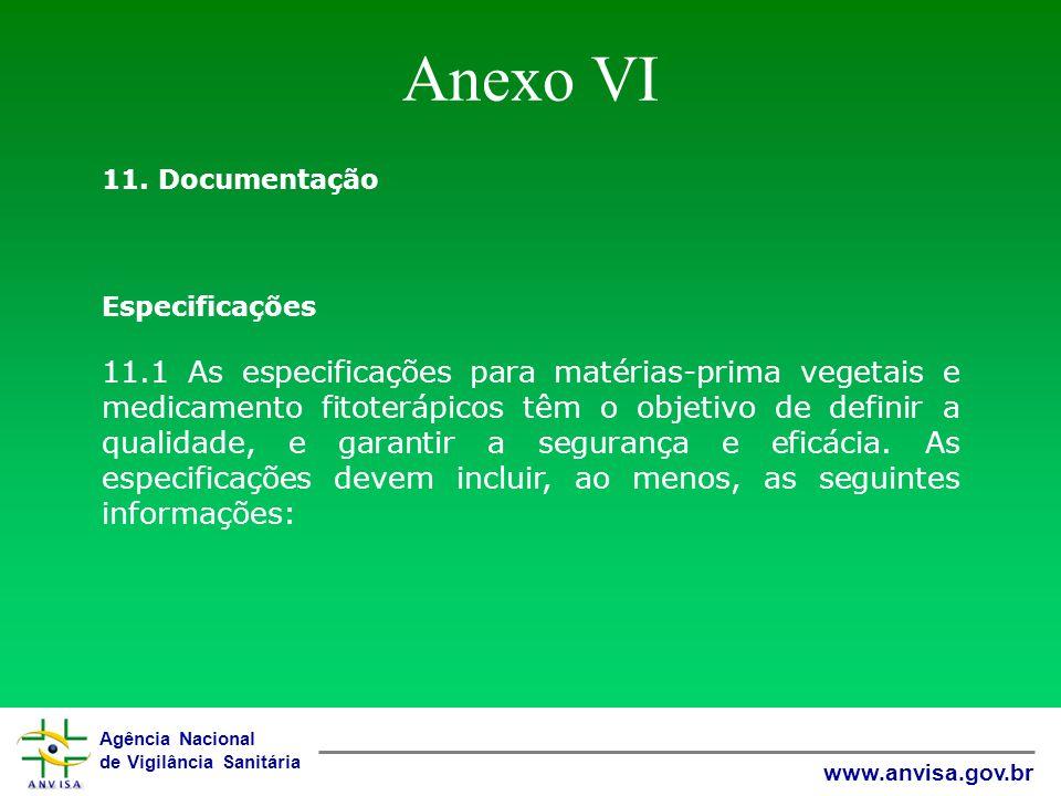 Agência Nacional de Vigilância Sanitária www.anvisa.gov.br Anexo VI 11. Documentação Especificações 11.1 As especificações para matérias-prima vegetai
