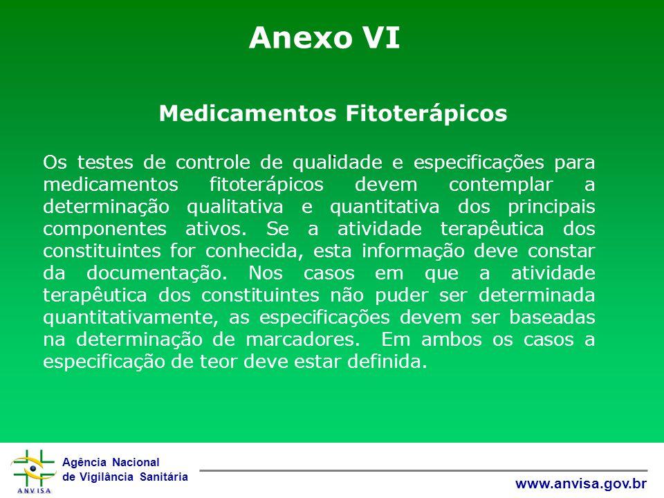 Agência Nacional de Vigilância Sanitária www.anvisa.gov.br Anexo VI Medicamentos Fitoterápicos. Os testes de controle de qualidade e especificações pa