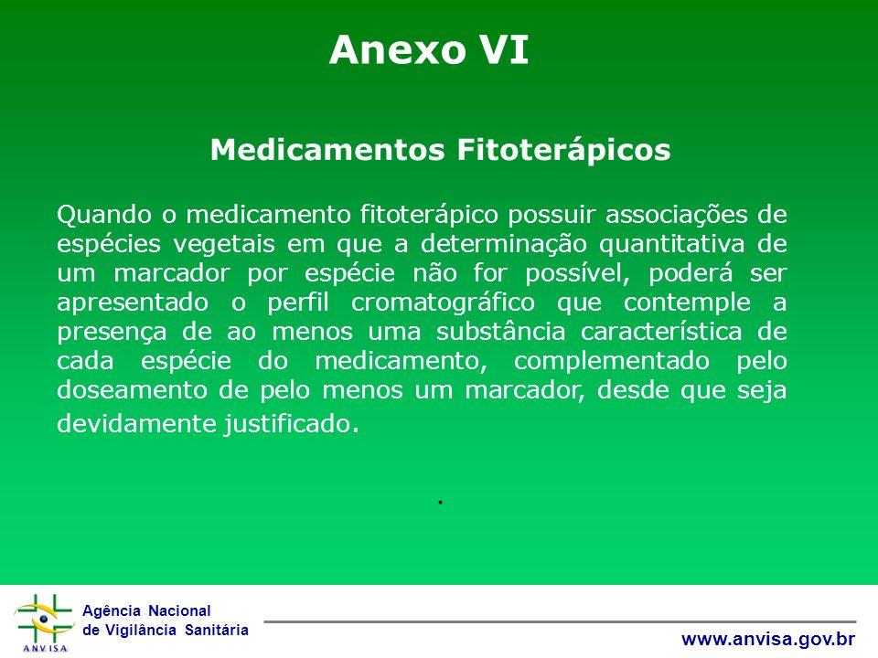 Agência Nacional de Vigilância Sanitária www.anvisa.gov.br Anexo VI Medicamentos Fitoterápicos. Quando o medicamento fitoterápico possuir associações