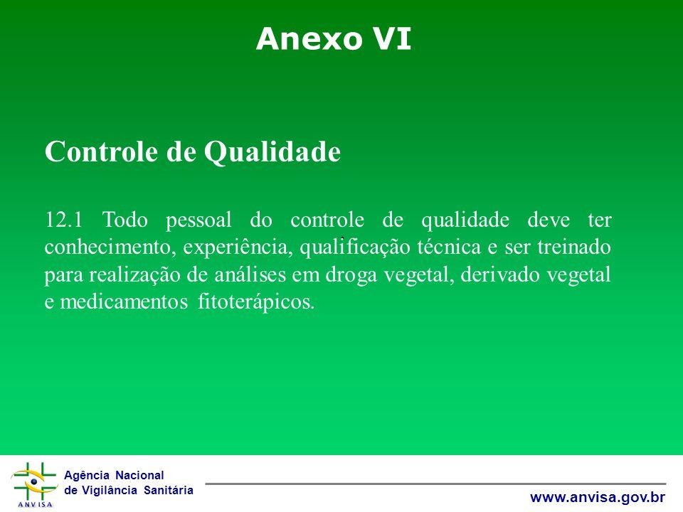 Agência Nacional de Vigilância Sanitária www.anvisa.gov.br Anexo VI. Controle de Qualidade 12.1 Todo pessoal do controle de qualidade deve ter conheci