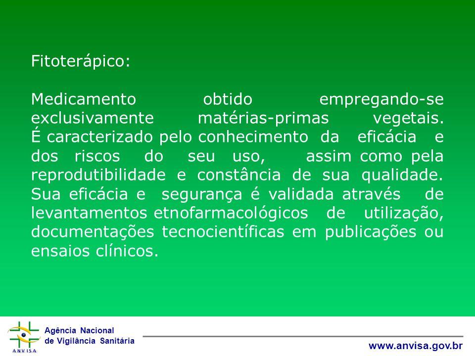Agência Nacional de Vigilância Sanitária www.anvisa.gov.br Fitoterápico: Medicamento obtido empregando-se exclusivamente matérias-primas vegetais. É c