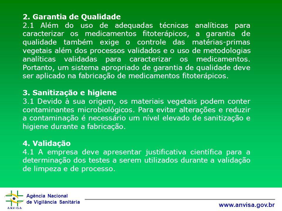 Agência Nacional de Vigilância Sanitária www.anvisa.gov.br 2. Garantia de Qualidade 2.1 Além do uso de adequadas técnicas analíticas para caracterizar