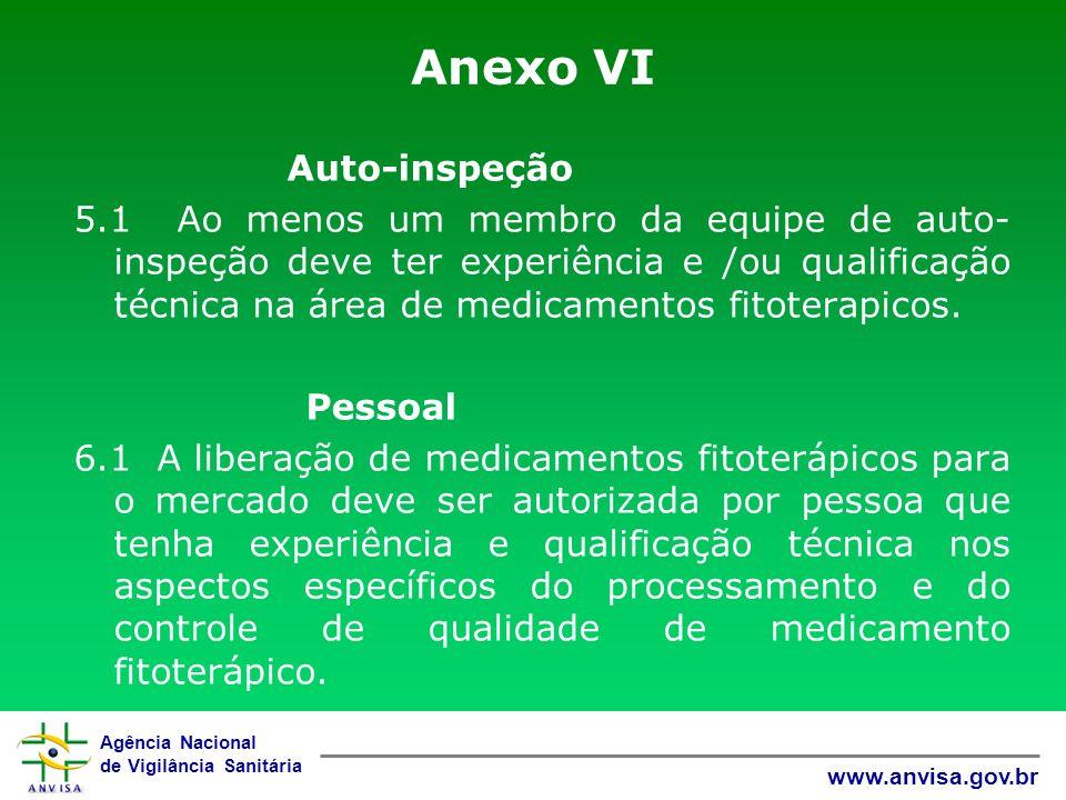 Agência Nacional de Vigilância Sanitária www.anvisa.gov.br Anexo VI Auto-inspeção 5.1 Ao menos um membro da equipe de auto- inspeção deve ter experiên