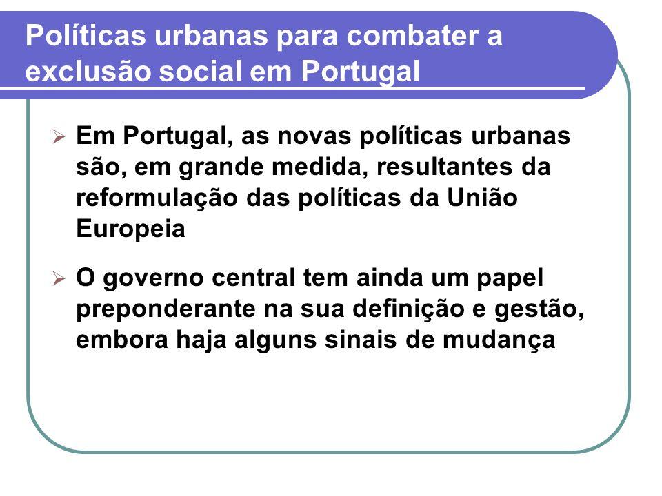 Em Portugal, as novas políticas urbanas são, em grande medida, resultantes da reformulação das políticas da União Europeia O governo central tem ainda