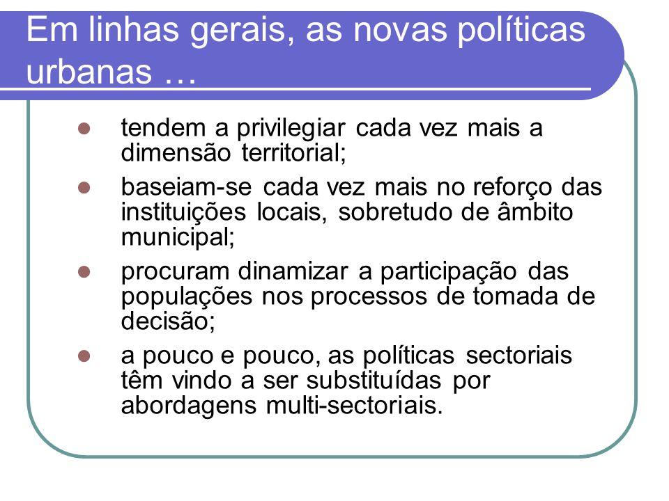 Em linhas gerais, as novas políticas urbanas … tendem a privilegiar cada vez mais a dimensão territorial; baseiam-se cada vez mais no reforço das inst