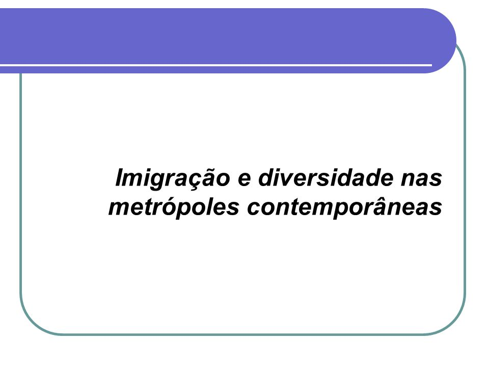 Imigração e diversidade nas metrópoles contemporâneas