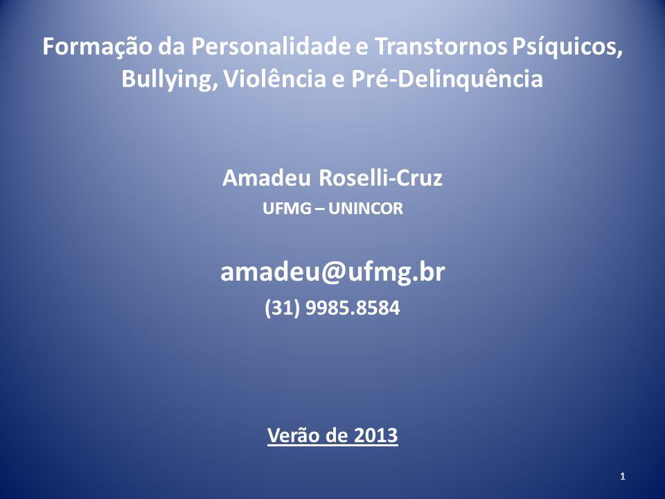 Formação da Personalidade e Transtornos Psíquicos, Bullying, Violência e Pré-Delinquência Amadeu Roselli-Cruz UFMG – UNINCOR amadeu@ufmg.br (31) 9985.