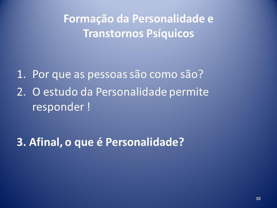 Formação da Personalidade e Transtornos Psíquicos 1.Por que as pessoas são como são? 2.O estudo da Personalidade permite responder ! 3. Afinal, o que