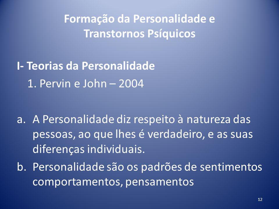 Formação da Personalidade e Transtornos Psíquicos I- Teorias da Personalidade 1. Pervin e John – 2004 a.A Personalidade diz respeito à natureza das pe