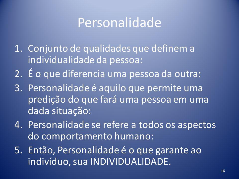 Personalidade 1.Conjunto de qualidades que definem a individualidade da pessoa: 2.É o que diferencia uma pessoa da outra: 3.Personalidade é aquilo que