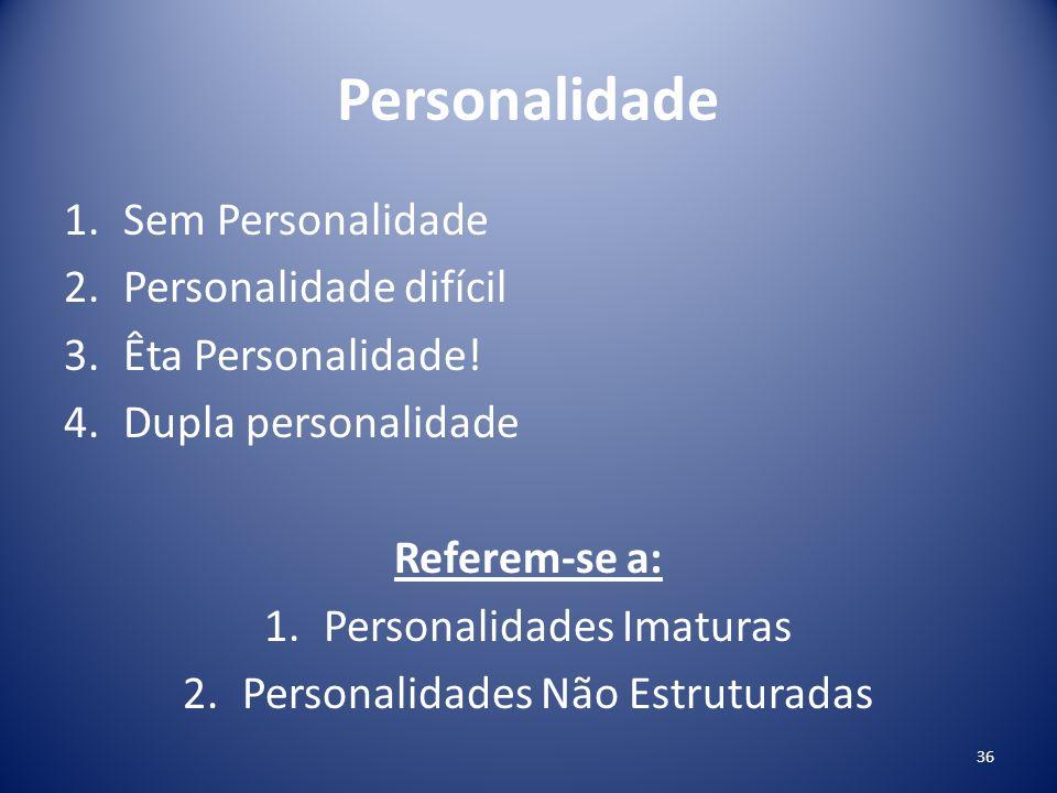 Personalidade 1.Sem Personalidade 2.Personalidade difícil 3.Êta Personalidade! 4.Dupla personalidade Referem-se a: 1.Personalidades Imaturas 2.Persona