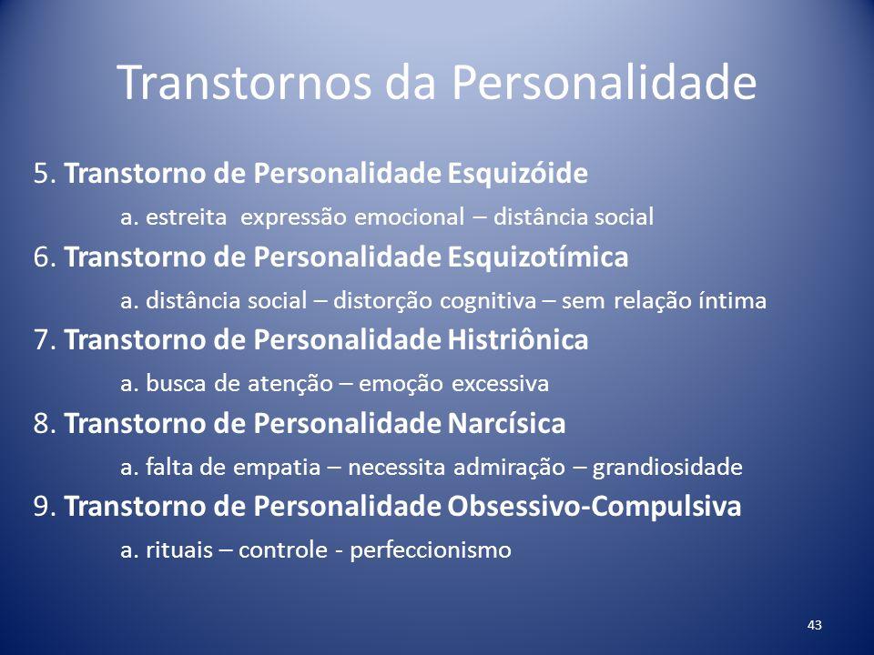Transtornos da Personalidade 5. Transtorno de Personalidade Esquizóide a. estreita expressão emocional – distância social 6. Transtorno de Personalida
