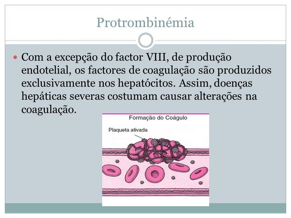 Protrombinémia Com a excepção do factor VIII, de produção endotelial, os factores de coagulação são produzidos exclusivamente nos hepatócitos.