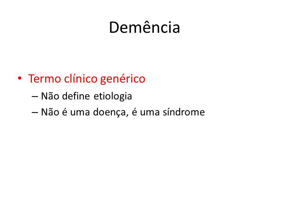 Demência Termo clínico genérico – Não define etiologia – Não é uma doença, é uma síndrome