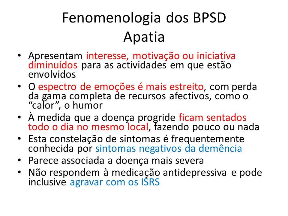 Fenomenologia dos BPSD Apatia Apresentam interesse, motivação ou iniciativa diminuídos para as actividades em que estão envolvidos O espectro de emoçõ