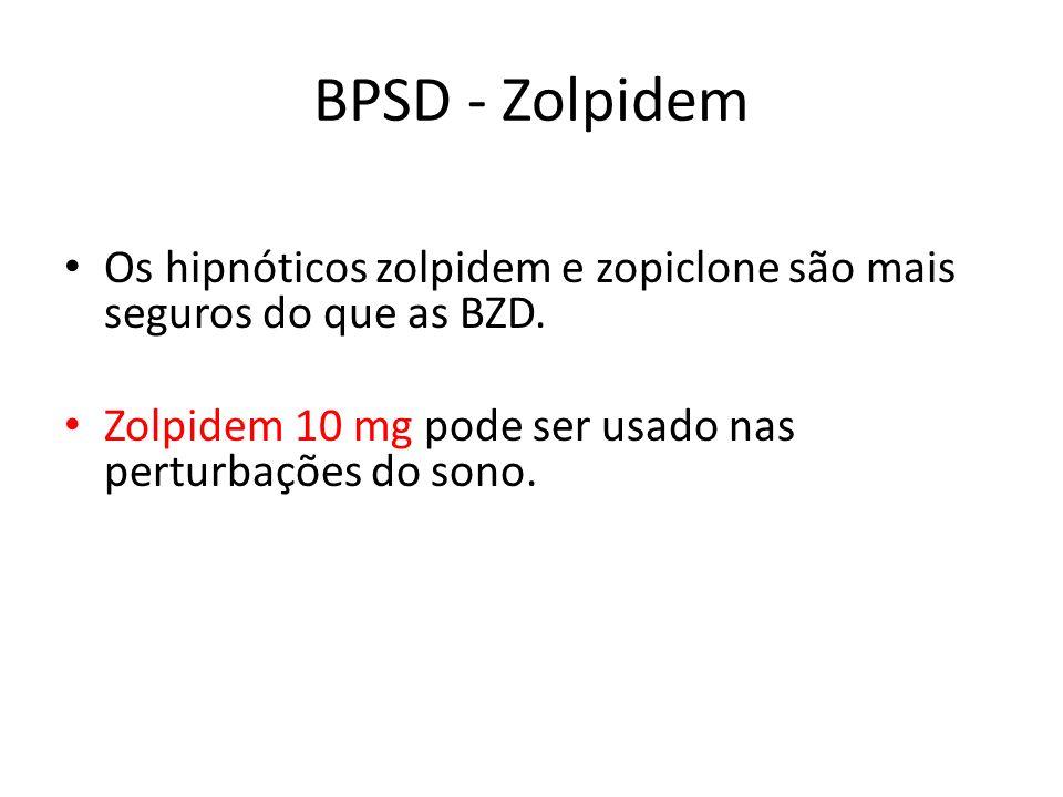 BPSD - Zolpidem Os hipnóticos zolpidem e zopiclone são mais seguros do que as BZD. Zolpidem 10 mg pode ser usado nas perturbações do sono.