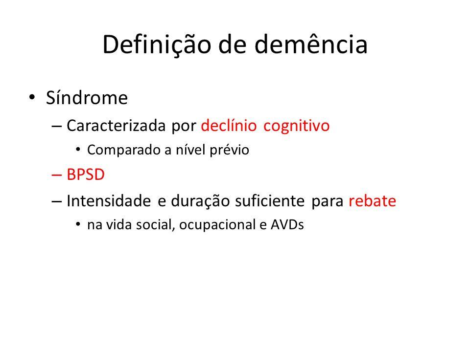 Definição de demência Síndrome – Caracterizada por declínio cognitivo Comparado a nível prévio – BPSD – Intensidade e duração suficiente para rebate n