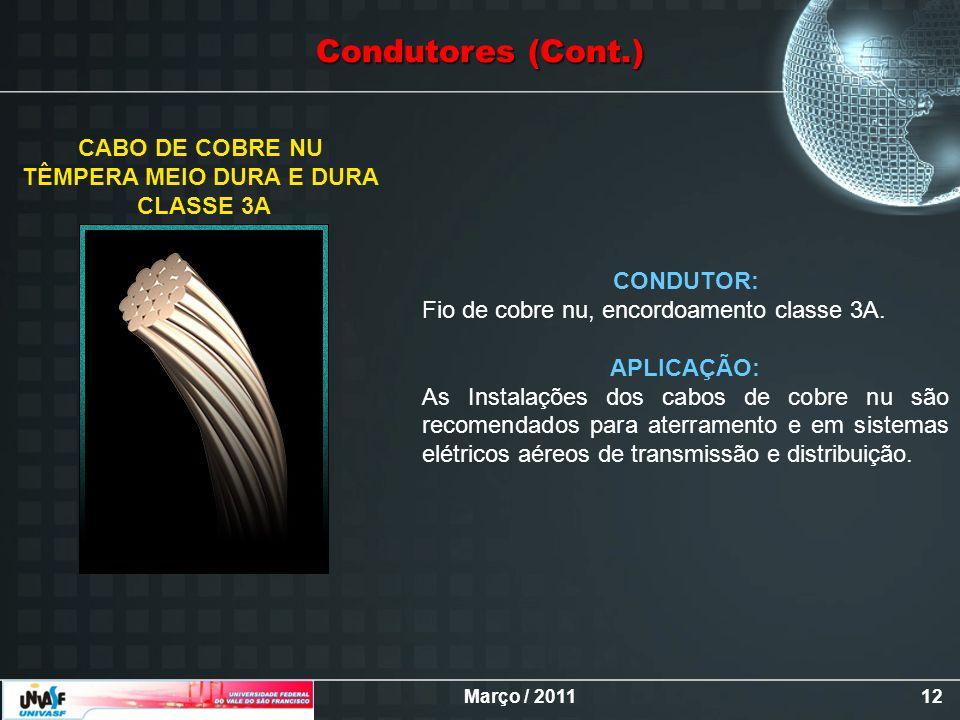 Março / 201112 CONDUTOR: Fio de cobre nu, encordoamento classe 3A. APLICAÇÃO: As Instalações dos cabos de cobre nu são recomendados para aterramento e