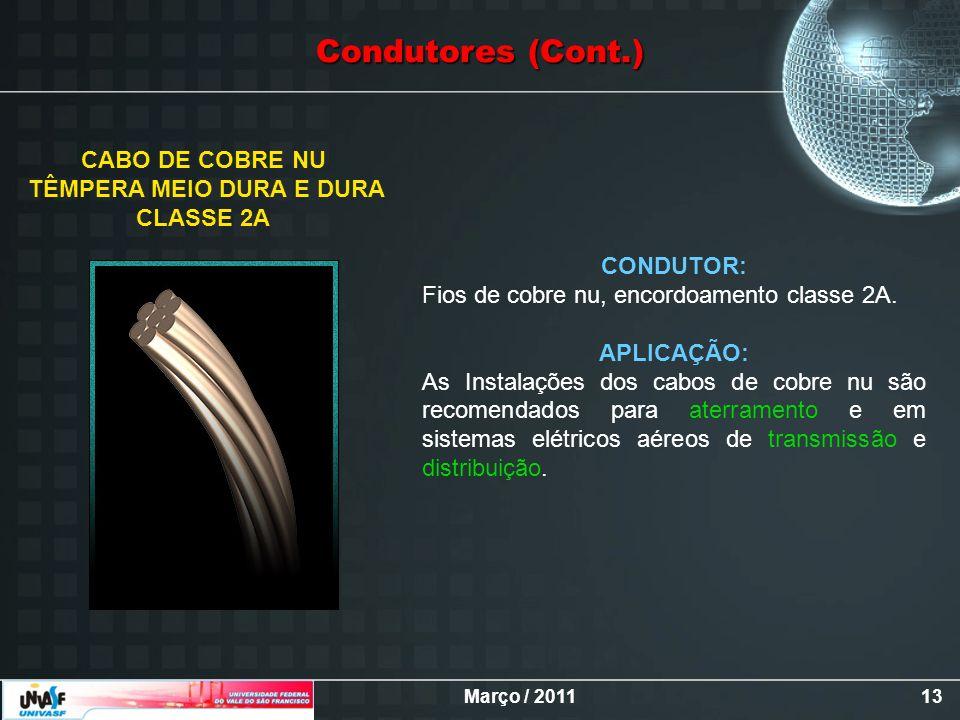 Março / 201113 CONDUTOR: Fios de cobre nu, encordoamento classe 2A. APLICAÇÃO: As Instalações dos cabos de cobre nu são recomendados para aterramento