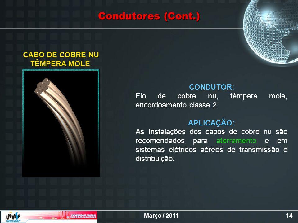 Março / 201114 CABO DE COBRE NU TÊMPERA MOLE CONDUTOR: Fio de cobre nu, têmpera mole, encordoamento classe 2. APLICAÇÃO: As Instalações dos cabos de c