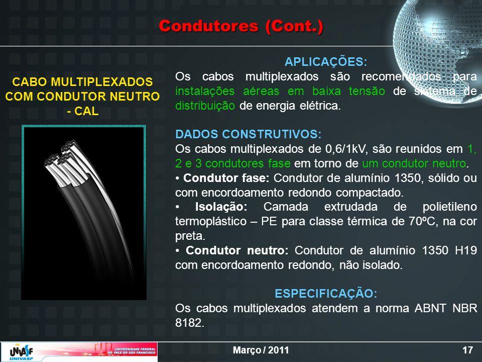 Março / 201117 CABO MULTIPLEXADOS COM CONDUTOR NEUTRO - CAL APLICAÇÕES: Os cabos multiplexados são recomendados para instalações aéreas em baixa tensã
