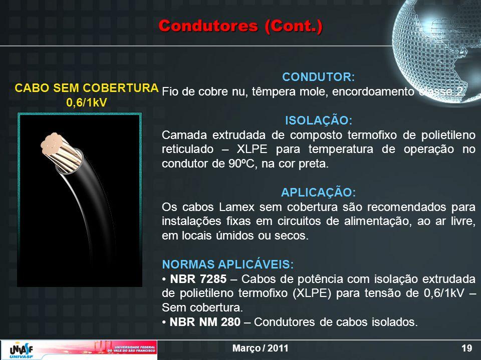 Março / 201119 CABO SEM COBERTURA 0,6/1kV CONDUTOR: Fio de cobre nu, têmpera mole, encordoamento classe 2. ISOLAÇÃO: Camada extrudada de composto term