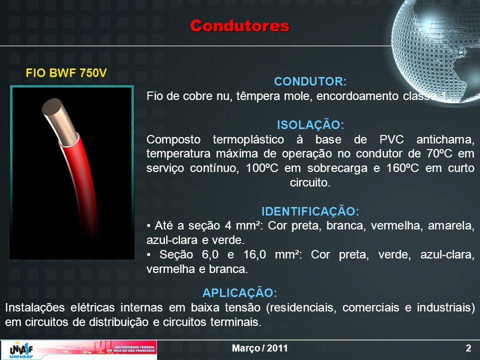 Março / 20113 CONDUTOR: Fio de cobre nu, têmpera mole, encordoamento classe 2 ISOLAÇÃO: Composto termoplástico à base de PVC antichama, temperatura máxima de operação no condutor de 70ºC em serviço contínuo, 100ºC em sobrecarga e 160ºC em curto circuito.