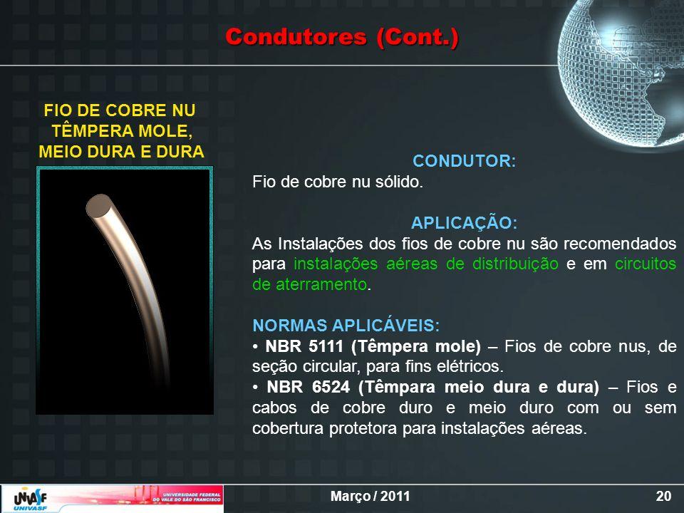 Março / 201120 FIO DE COBRE NU TÊMPERA MOLE, MEIO DURA E DURA CONDUTOR: Fio de cobre nu sólido. APLICAÇÃO: As Instalações dos fios de cobre nu são rec