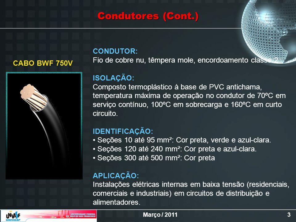 Março / 20113 CONDUTOR: Fio de cobre nu, têmpera mole, encordoamento classe 2 ISOLAÇÃO: Composto termoplástico à base de PVC antichama, temperatura má
