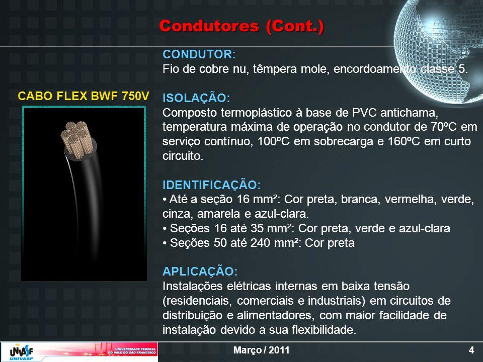 Março / 20114 CONDUTOR: Fio de cobre nu, têmpera mole, encordoamento classe 5. ISOLAÇÃO: Composto termoplástico à base de PVC antichama, temperatura m