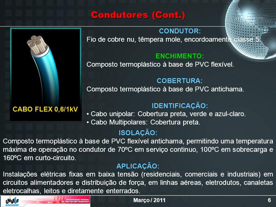 Março / 20116 CONDUTOR: Fio de cobre nu, têmpera mole, encordoamento classe 5. ENCHIMENTO: Composto termoplástico à base de PVC flexível. COBERTURA: C