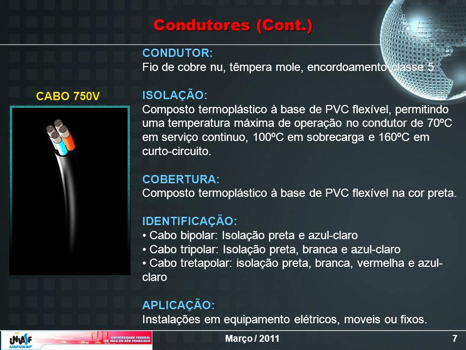 Março / 20117 CONDUTOR: Fio de cobre nu, têmpera mole, encordoamento classe 5 ISOLAÇÃO: Composto termoplástico à base de PVC flexível, permitindo uma