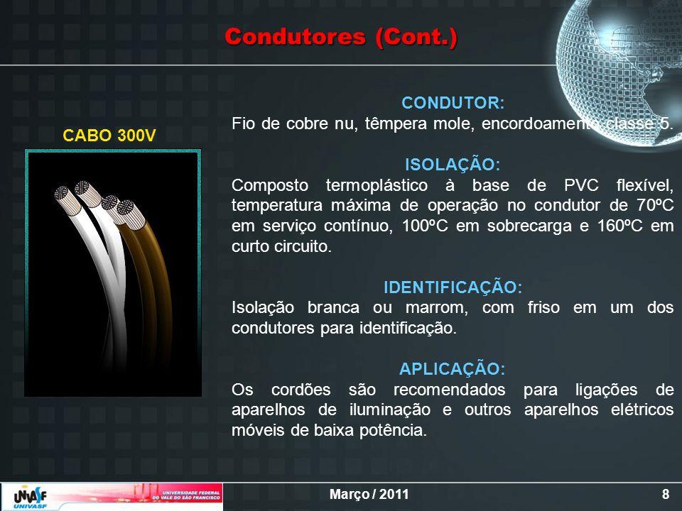 Março / 20118 CONDUTOR: Fio de cobre nu, têmpera mole, encordoamento classe 5. ISOLAÇÃO: Composto termoplástico à base de PVC flexível, temperatura má