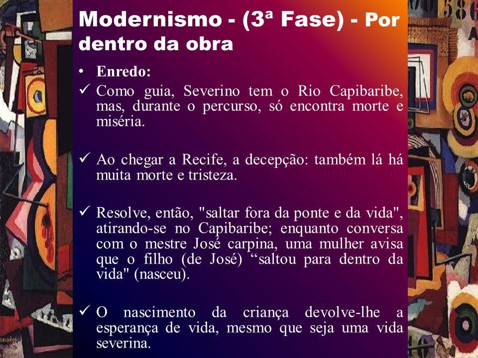 Modernismo - (3ª Fase) - Por dentro da obra Enredo: Como guia, Severino tem o Rio Capibaribe, mas, durante o percurso, só encontra morte e miséria.